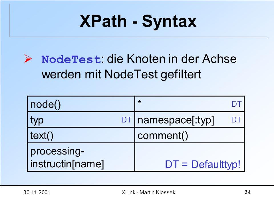 XPath - Syntax NodeTest: die Knoten in der Achse werden mit NodeTest gefiltert. node() * typ. namespace[:typ]